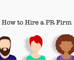 how to hire a PR firm   PR firm pros and cons
